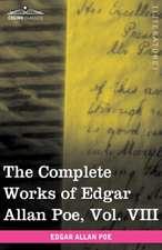 The Complete Works of Edgar Allan Poe, Vol. VIII (in Ten Volumes)