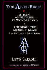 The Alice Books:  'Alice's Adventures in Wonderland' & 'Through the Looking-Glass'