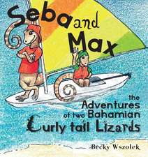Seba and Max the Adventures of Two Bahamian Curly Tail Lizards