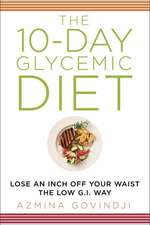 The 10-Day Glycemic Diet:  Lose an Inch Off Your Waist the Low G.I. Way