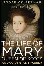 Life of Mary, Queen of Scots:  An Accidental Tragedy