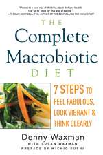 The Complete Macrobiotic Diet – 7 Steps to Feel Fabulous, Look Vibrant, and Think Clearly
