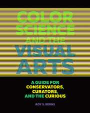 Color Science and the Visual Arts – A Guide for Conservations, Curators, and the Curious