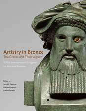 Artistry in Bronze – The Greeks and Their Legacy XIXth Internationl Congress on Ancient Bronzes
