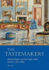 The Tastemakers: British Dealers and the Anglo-Gallic Interior, 1785-1865