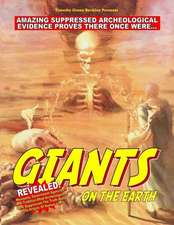 Giants on the Earth:  Amazing Suppressed Archeological Evidence Proves They Once Existed