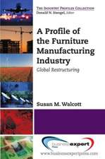 A Profile of the Furniture Manufacturing Industry: Global Restructuring: Global Restructuring