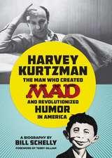 Harvey Kurtzman: The Man Who Created Mad and Revolutionized Humor in America