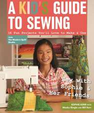 A Kid's Guide to Sewing:  16 Fun Projects You'll Love to Make & Use