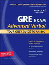 Kaplan GRE Exam Advanced Verbal: Your Only Guide to an 800
