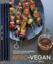 Afro-Vegan:  Farm-Fresh African, Caribbean, and Southern Flavors Remixed