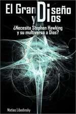 El Gran Diseno y Dios Necesita Stephen Hawking y Su Multiverso a Dios?