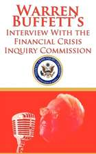 Warren Buffett's Interview with the Financial Crisis Inquiry Commission (Fcic):  Final Report of the National Commission on the Causes of the Financial and Economic Crisis in