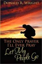 The Only Prayer I'll Ever Pray