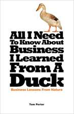 All I Need to Know about Business, I Learned from a Duck:  Your Portable Flight Coach