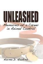 Unleashed, Memories from a Career in Animal Control