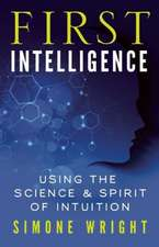 First Intelligence:  Using the Science & Spirit of Intuition