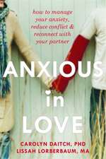 Anxious in Love:  How to Manage Your Anxiety, Reduce Conflict, & Reconnect with Your Partner