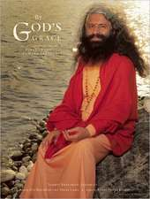 By God's Grace: The Life And Teachings of Pujya Swami Chidanand Saraswati
