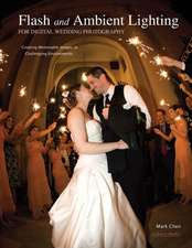 Flash And Ambient Lighting For Digital Wedding Photography: Creating Unforgettable Images in Challenging Environments