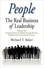 People:  The Real Business of Leadership - Release the Amazing Power of People Through Service, Respect and the Inclusive Cultu