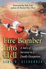 Fire Bomber Into Hell:  A Story of Survival in a Deadly Occupation