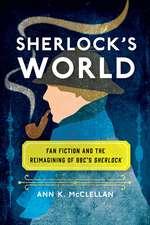 Sherlock's World: Fan Fiction and the Reimagining of BBC's Sherlock