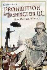 Prohibition in Washington, DC:  How Dry We Weren't