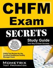 CHFM Exam Secrets, Study Guide:  CHFM Test Review for the Certified Healthcare Facility Manager Exam