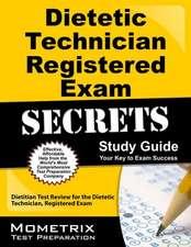 Dietetic Technician, Registered Exam Secrets:  Dietitian Test Review for the Dietetic Technician, Registered Exam
