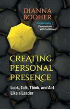 Creating Personal Presence: Look, Talk, Think, and Act Like a Leader: Look, Talk, Think, and Act Like a Leader
