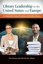 Library Leadership in the United States and Europe:  A Comparative Study of Academic and Public Libraries
