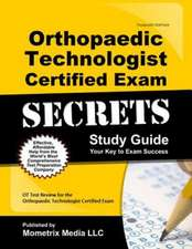 Orthopaedic Technologist Certified Exam Secrets:  OT Test Review for the Orthopaedic Technologist Certified Exam