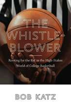 The Whistleblower:  Rooting for the Ref in the High-Stakes World of College Basketball