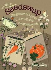 Seedswap:  The Gardener's Guide to Saving and Swapping Seeds