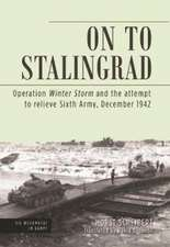 On to Stalingrad: Operation Winter Storm and the Attempt to Relieve Sixth Army, December 1942