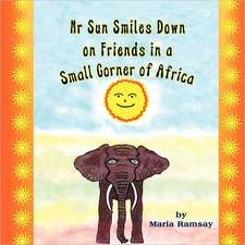 MR Sun Smiles Down on Friends in a Small Corner of Africa