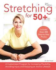 Stretching for 50+: A Customized Program for Increasing Flexibility, Avoiding Injury and Enjoying an Active Lifestyle