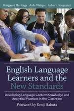English Language Learners and the New Standards:  Developing Language, Content Knowledge, and Analytical Practices in the Classroom