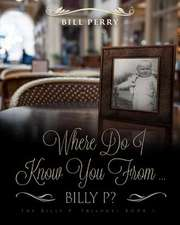Where Do I Know You from Billy P?:  A Personal Memoire