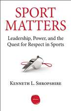 Sport Matters:  Leadership, Power, and the Quest for Respect in Sports