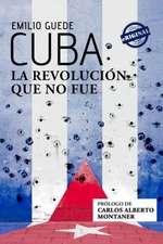 Cuba:  La Revolucion Que No Fue