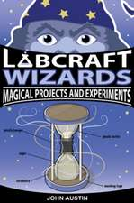 Labcraft Wizards: Magical Projects & Experiments