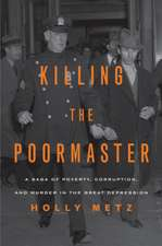 Killing the Poormaster: A Saga of Poverty, Corruption & Murder in the Great Depression