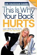 This Is Why Your Back Hurts:  Learn What You Can Do to Get Rid of the Pain