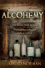 Alcohemy:  The Solution to Ending Your Alcohol Habit for Good-Privately, Discreetly, and Fully in Control
