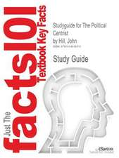Studyguide for the Political Centrist by Hill, John, ISBN 9780826516688
