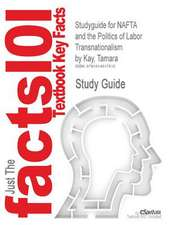 Studyguide for NAFTA and the Politics of Labor Transnationalism by Kay, Tamara, ISBN 9780521762878
