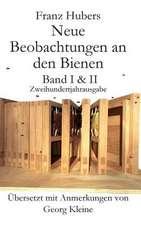 Franz Hubers Neue Beobachtungen an Den Bienen Vollstandige Ausgabe Band I & II Zweihundertjahrausgabe (1814-2014)
