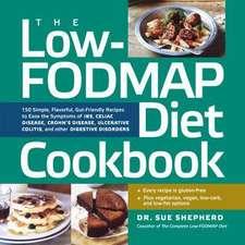 The Low-Fodmap Diet Cookbook:  150 Simple, Flavorful, Gut-Friendly Recipes to Ease the Symptoms of Ibs, Celiac Disease, Crohn's Disease, Ulcerative C